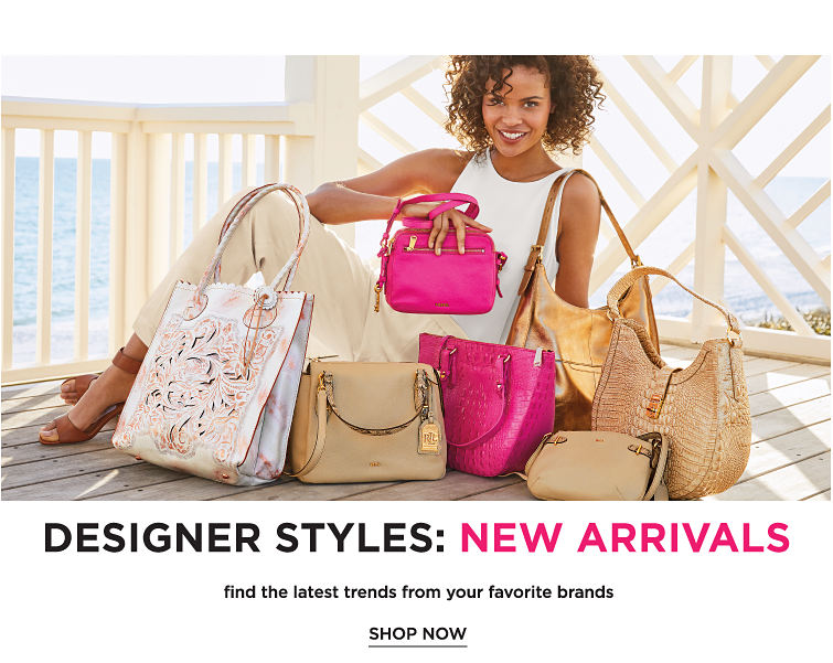 Designer styles. New arrivals. Find the latest trends from your favorite brands. Shop now