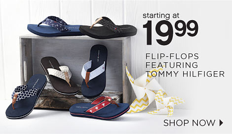 starting at 19.99 FLIP-FLOPS FEATURING TOMMY HILFIGER | SHOP NOW
