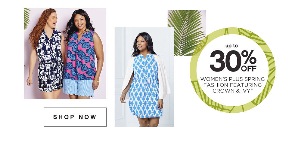 up to 30% OFF WOMEN'S PLUS SPRING FASHION FEATURING CROWN & IVY™ | SHOP NOW