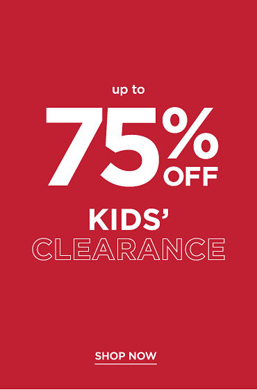 Up to 75% off Kids' Clearance. Shop now.
