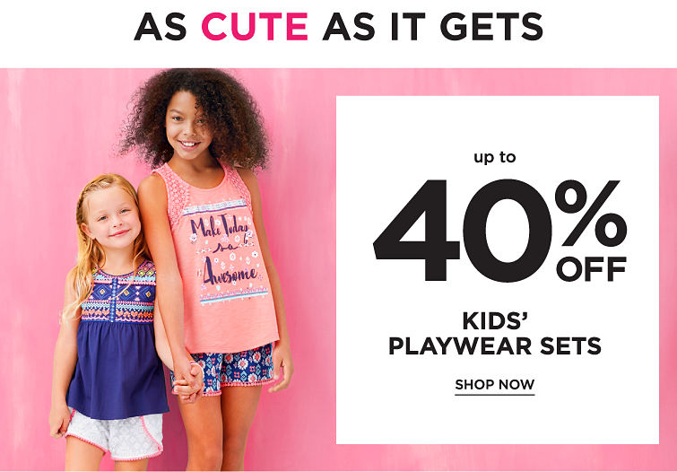 As Cute as it Gets - Up to 40% off kids' playwear sets. Shop now.