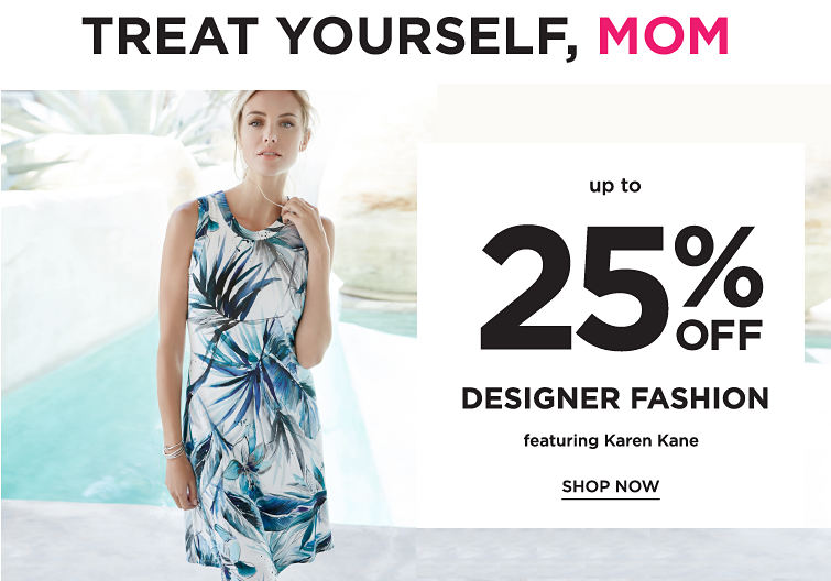 Treat Yourself, Mom! Up to 25% off Designer Fashion featuring Karen Kane - Shop Now