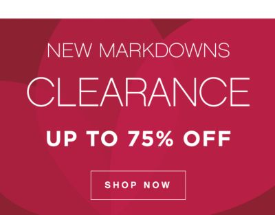 NEW MARKDOWNS CLEARANCE UP TO 75% OFF | SHOP NOW