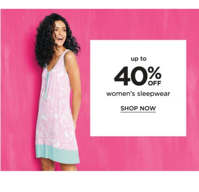 Up to 40% off women's sleepwear. Shop Now.
