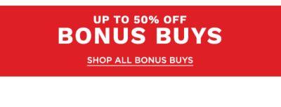 Up to 50% off Bonus Buys. Shop All Bonus Buys.