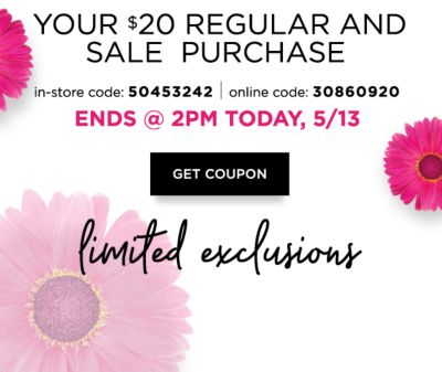 Limited Time | $10 off* your $20 regular and sale purchase {In-Store Code: 50453242, Online Code: 30860920} Ends @ 2PM Today, 5/13 | LIMITED EXCLUSIONS. Get Coupon.