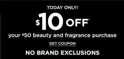 Today Only! $10 off* your $50 beauty and fragrance purchase {NO BRAND EXCLUSIONS} Get Coupon.