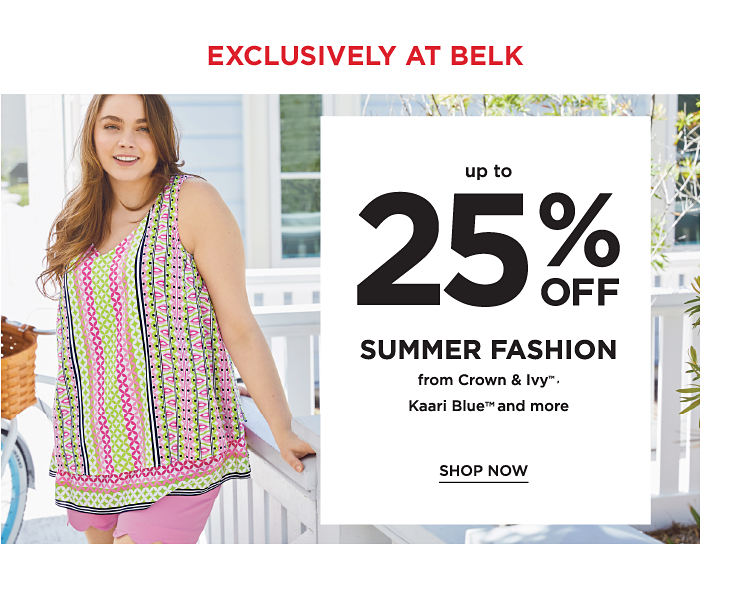 Exclusively at Belk - up to 25% off summer fashion from Crown & Ivy™, Kaari Blue™ and more. Shop now.