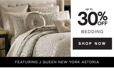 up to 30% OFF BEDDING | SHOP NOW | FEATURING J QUEEN NEW YORK ASTORIA