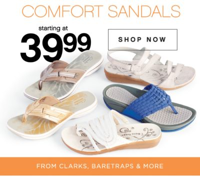 COMFORT SANDALS | starting at 39.99 | SHOP NOW | FROM CLARKS, BARETRAPS & MORE