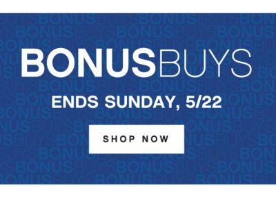 BONUSBUYS | ENDS SUNDAY, 5/22 | SHOP NOW