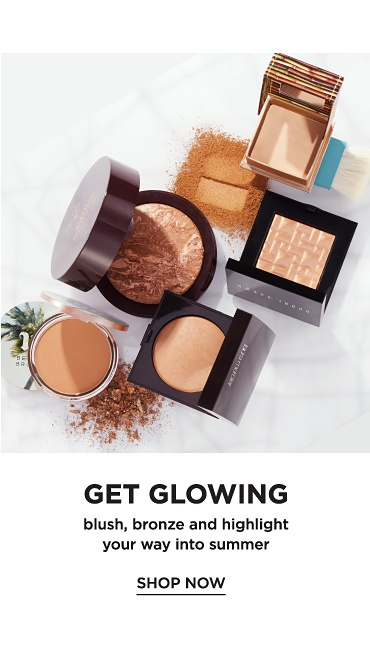 Get Glowing. Blush, bronze and highlight your way into summer. Shop now.