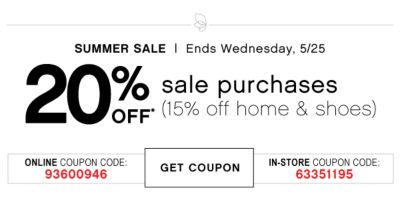 SUMMER SALE | Ends Wednesday, 5/25 | 20% OFF* sale purchases (15% off home & shoes) | ONLINE COUPON CODE: 93600946 | GET COUPON | IN-STORE COUPON CODE: 63351195