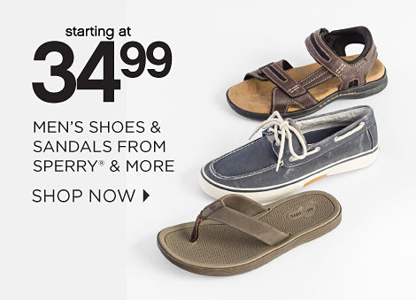 starting at 34.99 MEN'S SHOES & SANDALS FROM SPERRY® & MORE | SHOP NOW