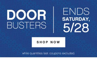 DOORBUSTERS   ENDS SATURDAY 5/28   SHOP NOW   while quantities last. coupons excluded.