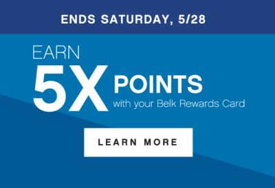 ENDS SATURDAY, 5/28 | EARN 5X POINTS with your Belk Rewards Card | LEARN MORE