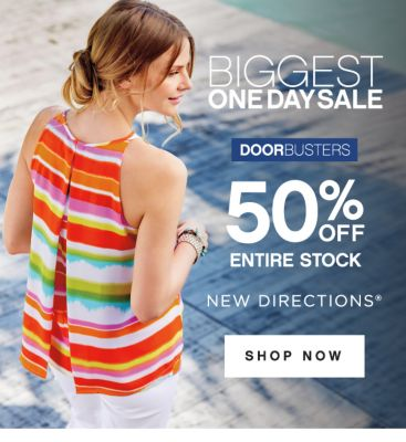 BIGGEST ONE DAY SALE | DOORBUSTERS | 50% OFF ENTIRE STOCK | NEW DIRECTIONS® | SHOP NOW