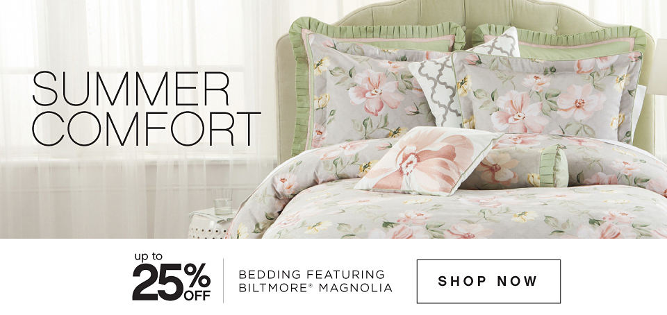 SUMMER COMFORT | UP TO 25% OFF BEDDING FEATURING BILTMORE® MAGNOLIA | SHOP NOW