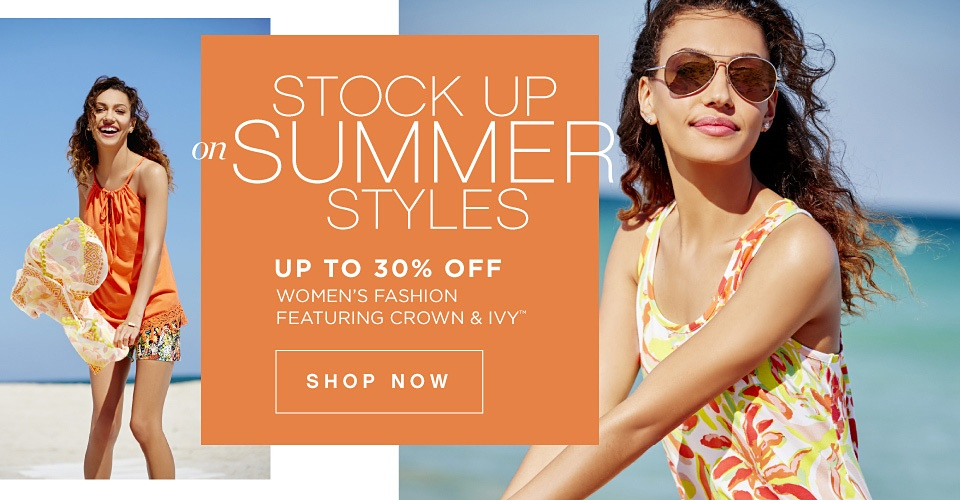 STOCK UP on SUMMER STYLES | UP TO 30% OFF WOMEN'S FASHION FEATURING CROWN & IVY™ | SHOP NOW