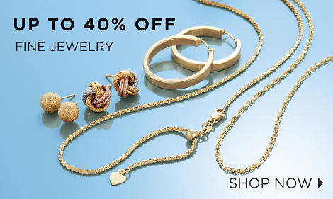 UP TO 40% OFF FINE JEWELRY | SHOP NOW