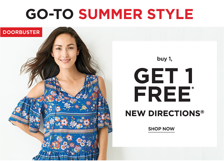 Go-To Summer Style | Doorbuster! Buy 1, Get 1 Free* New Directions - Shop Now