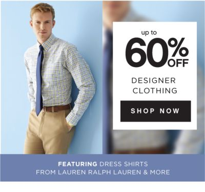 up to 60% OFF DESIGNER CLOTHING | SHOP NOW | FEATURING DRESS SHIRTS FROM LAUREN RALPH LAUREN & MORE