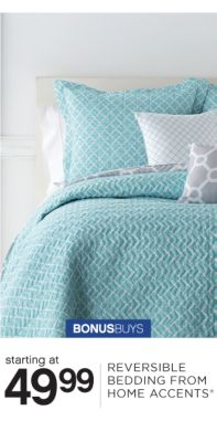 BONUSBUYS | starting at 49.99 BEDDING REVERSIBLE BEDDING FROM HOME ACCENTS®
