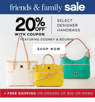 friends & family sale | 20% OFF* WITH COUPON | SELECT DESIGNER HANDBAGS FEATURING DOONEY & BOURKE | SHOP NOW | + FREE SHIPPING ON ORDERS OF $50 OR MORE