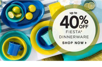 up to 40% OFF FIESTA® DINNERWARE | SHOP NOW