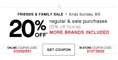 FRIENDS & FAMILY SALE | Ends Sunday, 6/5 | 20% OFF* regular & sale purchases (15% off home) MORE BRANDS INCLUDED | ONLINE COUPON CODE: 53092691 | GET COUPON | IN-STORE COUPON CODE: 21273902