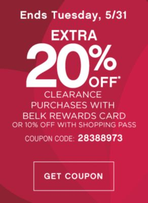 Ends Tuesday, 5/31 | EXTRA 20% OFF* CLEARANCE PURCHASES WITH BELK REWARDS CARD OR 10% OFF WITH SHOPPING PASS | COUPON CODE: 28388973 | GET COUPON