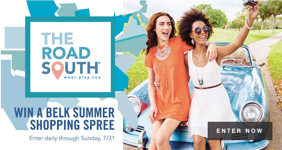 THE ROAD SOUTH® wear.play.see | WIN A BELK SUMMER SHOPPING SPREE | Enter daily through Sunday, 7/31 | ENTER NOW