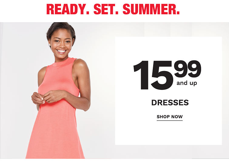Ready. Set. Summer. 15.99 and up dresses. Shop now.