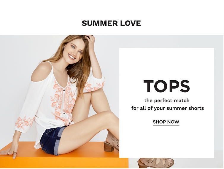 Summer Love - Tops, the perfect match for all your summer shorts. Shop now.