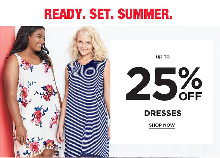 Ready. Set. Summer. Up to 25% off Dresses. Shop now.