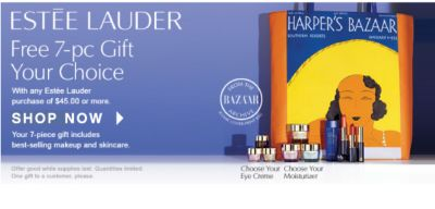 ESTÉE LAUDER | Free 7-pc Gift Your Choice | With any Estée Lauder purchase of %45.00 or more. | Get Your Gift | Your 7-pc gift includes best-selling makeup and skincare. | Offer good while supplies last. Quantities limited. One gift to a customer, please. Choose Your Eye Creame | Choose Your Moisturizer