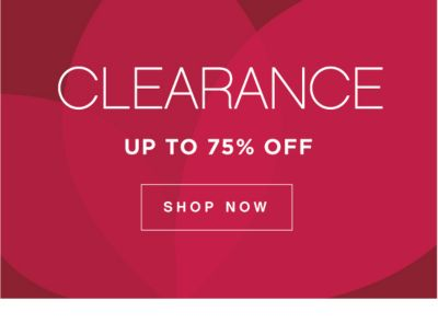 CLEARANCE   UP TO 75% OFF SHOP NOW