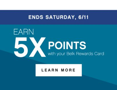 ENDS SATURDAY, 6/11 | Earn 5X Points with your Belk Rewards Card | Learn More