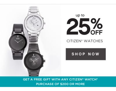 up to 25% OFF CITIZEN® WATCHES | SHOP NOW | GET A FREE GIFT WITH ANY CITIZEN® WATCH PURCHASE OF $200 OR MORE