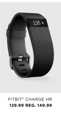 FITBIT® CHARGE HR | 129.99 REG. 149.99