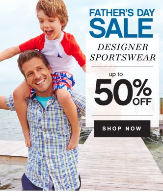 FATHER'S DAY SALE | DESIGNER SPORTSWEAR | up to 50% OFF | SHOP NOW