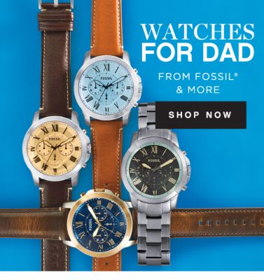 WATCHES FOR DAD FROM FOSSIL® & MORE | SHOP NOW