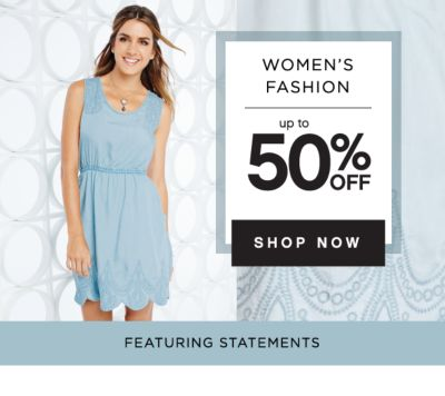WOMEN'S FASHION | up to 50% OFF | SHOP NOW | FEATURING STATEMENTS