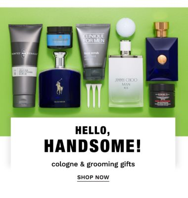 Hello, handsome! Cologne & grooming gifts. Shop Now.