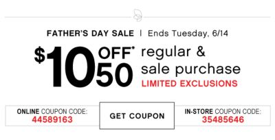 FATHER'S DAY SALE | Ends Tuesday, 6/14 | $10 OFF* 50 regular & sale purchase LIMITED EXCLUSIONS | ONLINE COUPON CODE: 44589163 | GET COUPON | IN-STORE COUPON CODE: 35485646