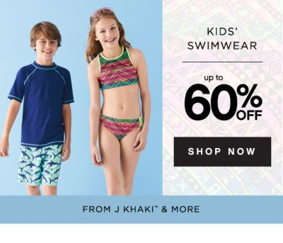 KID'S SWIMWEAR | up to 60% OFF | SHOP NOW | FROM J KHAKI™ & MORE