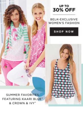 UP TO 30% OFF | BELK-EXCLUSIVE WOMEN'S FASHION | SHOP NOW | SUMMER FAVORITES FEATURING KAARI BLUE™ & CROWN & IVY™
