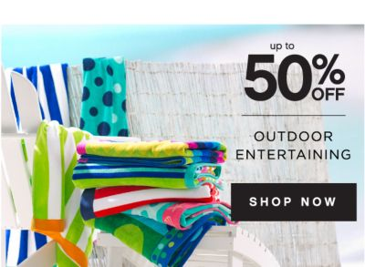 up to 50% OFF | OUTDORR ENTERTAINING | SHOP NOW