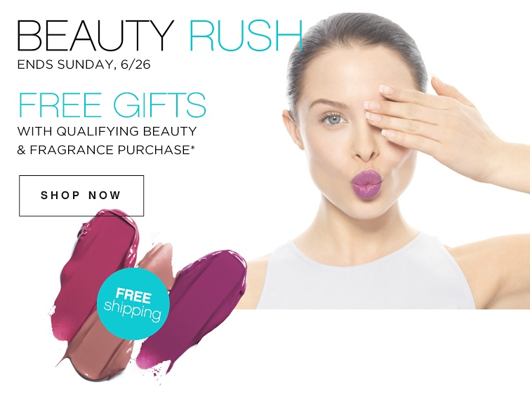 Beauty Rush - Ends sunday 6/26 | Free Gifts with qualifying beauty & fragrance purchase while quantities last | Free shipping | Shop Now