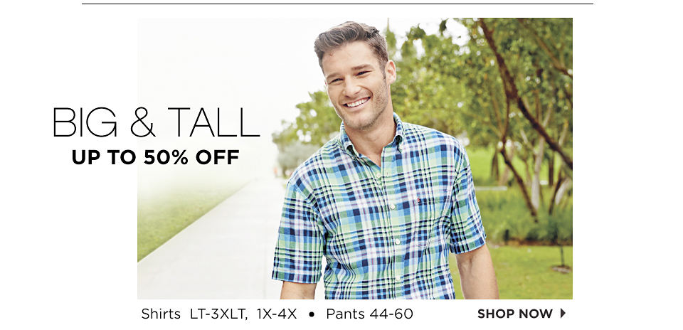 Big & Tall Up TO 50% Off | Shirts LT-3XLT, 1X-4X • Pants 44-60 | Shop Now